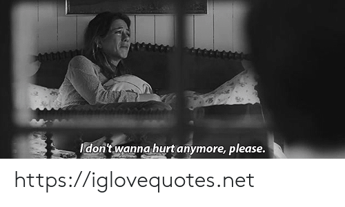 Net, Href, and Please: Idon't wanna hurt anymore, please. https://iglovequotes.net