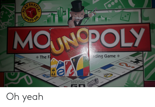 Yeah, Yo, and Avenue: IE  D  MOUNOPOLY  FAST FUN FOR EVERYONE  DIVERSION RAPIDA PARA TODDA  JEU RAPIDE ET AMUSANT FOUE .  DIVERSAO PARA TODOS  The F  NTAL  ading Game  READING  RAILROAD  INCOME  ASHN  SHORE  TAX  PAY $20  CHANCE  BALTIC  AVENUE  PARK  PLACE  $60  7+  LUXURY  TAX  2-10  $350  MEDITER  RANEAN  AVENUE  PA  COLLECT  $200 SALARY  AS YO U PA SS  BOARDWALK  $60  $400  BRAND  STERI  SP  PLAY  WITH Oh yeah