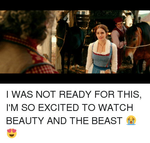 Excition: ie  Hail I WAS NOT READY FOR THIS, I'M SO EXCITED TO WATCH BEAUTY AND THE BEAST 😭😍