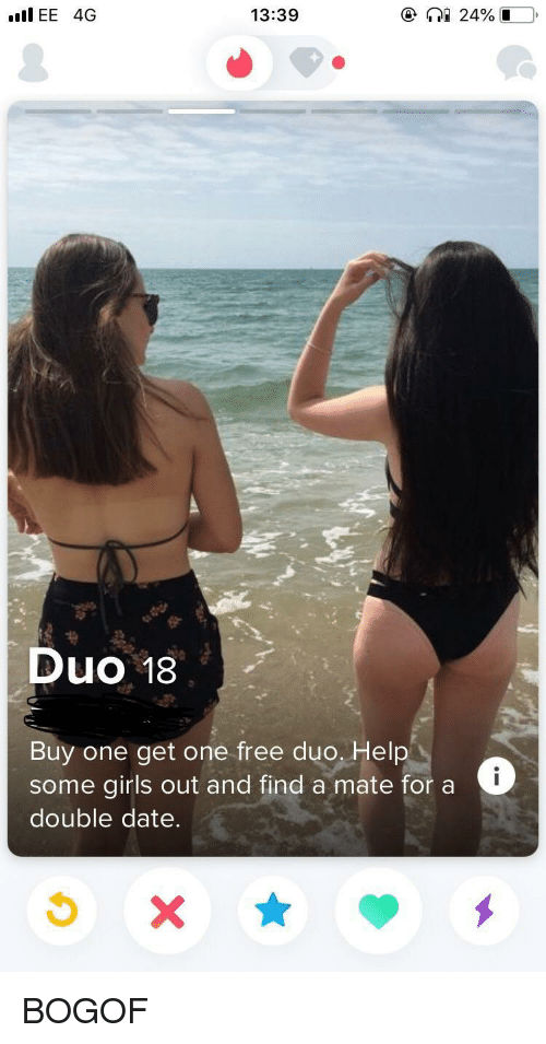 hel: IEE 4G  13:39  Duo 18  Buy one get one free duo. Hel  some girls out and find a mate for a  double date. BOGOF