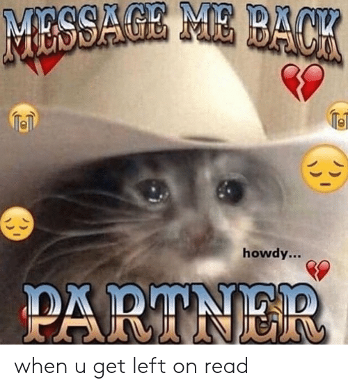 Read, Get, and When U: iel  0  howdy... when u get left on read