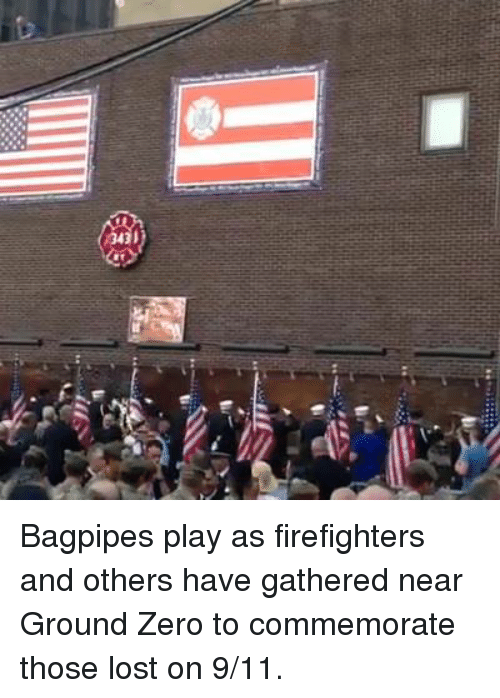ground zeroes: IErCr Bagpipes play as firefighters and others have gathered near Ground Zero to commemorate those lost on 9/11.