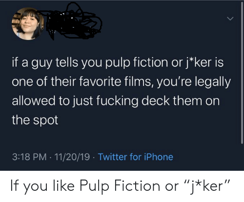 """Fucking, Iphone, and Pulp Fiction: if a guy tells you pulp fiction orj*ker is  one of their favorite films, you're legally  allowed to just fucking deck them on  the spot  3:18 PM 11/20/19 Twitter for iPhone If you like Pulp Fiction or """"j*ker"""""""