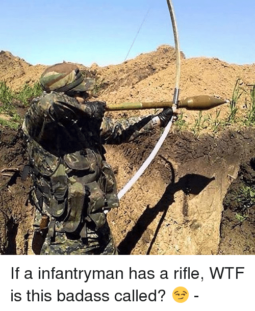 Memes, Wtf, and Badass: If a infantryman has a rifle, WTF is this badass called? 😏 -