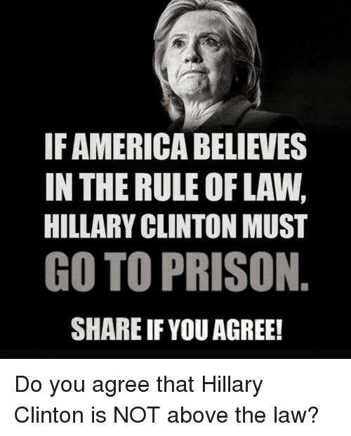 Trump Is Not Above The Law Home: If AMERICA BELIEVES IN THERULE OF LAW HILLARY CLINTON MUST