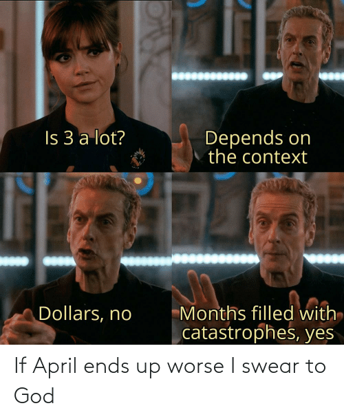 Worse: If April ends up worse I swear to God