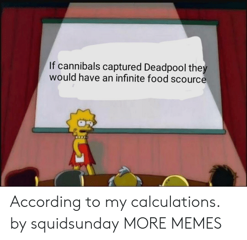 Dank, Food, and Memes: If cannibals captured Deadpool the  would have an infinite food scource According to my calculations. by squidsunday MORE MEMES