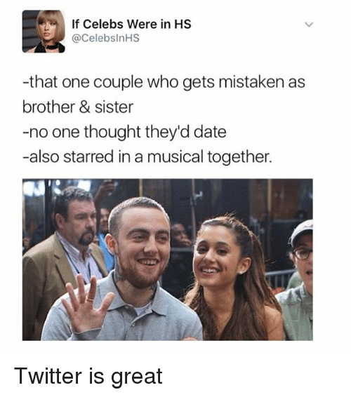 brothers sisters: If Celebs Were in HS  @Celebs nHS  -that one couple who gets mistaken as  brother & sister  -no one thought they'd date  -also starred in a musical together. Twitter is great