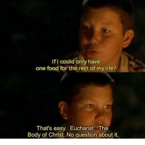 Food, Life, and Catholic: If could only have  one food for the rest of my life?  That's easy. Eucharist. The  Body of Christ. No question about it.