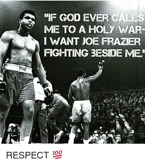 """frazier: """"IF GOD EVER CALLS  ME TO A HOLy WAR  I WANT JOE FRAZIER  FIGHITING 3ESIDE ME. RESPECT 💯"""