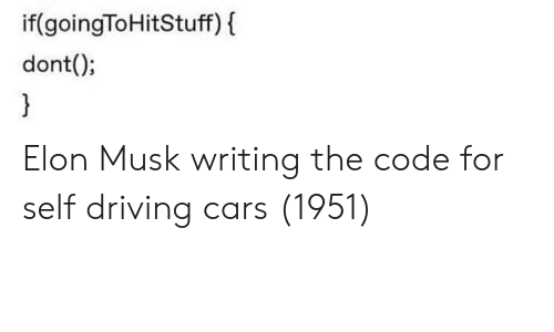 Cars, Driving, and Elon Musk: if(goingToHitStuff) f  dont(); Elon Musk writing the code for self driving cars (1951)