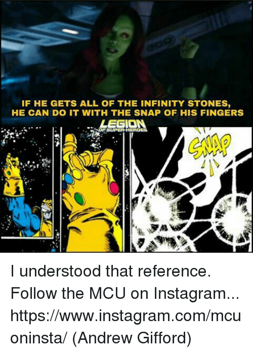 Instagram, Memes, and Infinity: IF HE GETS ALL OF THE INFINITY STONES,  HE CAN DO IT WITH THE SNAP OF HIS FINGERS  LEGION I understood that reference.   Follow the MCU on Instagram... https://www.instagram.com/mcuoninsta/  (Andrew Gifford)