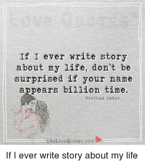 If I Ever Write Story About My Life Don\'t Be Surprised if ...
