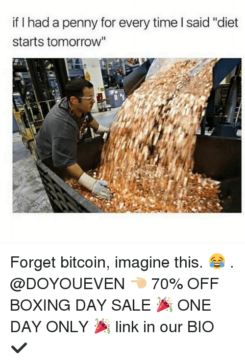 """Boxing, Gym, and Link: if I had a penny for every time l said """"diet  starts tomorrow'"""" Forget bitcoin, imagine this. 😂 . @DOYOUEVEN 👈🏼 70% OFF BOXING DAY SALE 🎉 ONE DAY ONLY 🎉 link in our BIO ✔️"""