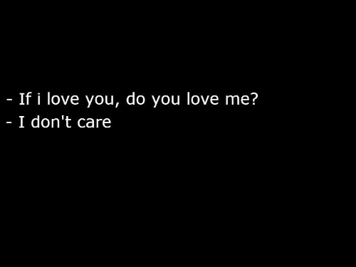 Love, I Love You, and You: If i love you, do you love me?  I don't care