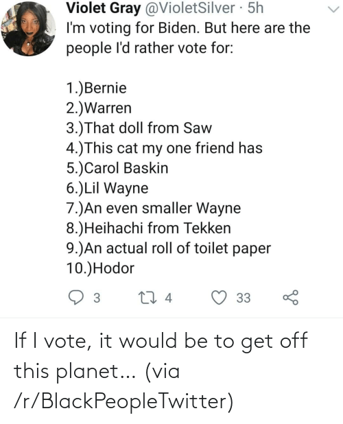 vote: If I vote, it would be to get off this planet… (via /r/BlackPeopleTwitter)