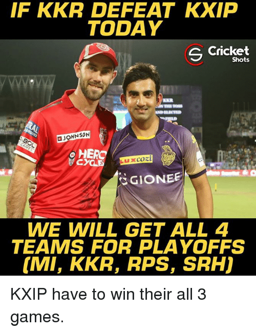 Memes, Cricket, and Games: IF KKR DEFEAT KXIP  TODAY  S Cricket  Shots  JOHNSON  HERO  GIONEE  WE WILL GET ALL 4  TEAMS FOR PLAYOFFS  IMI, KKR, RPS, SRHJ KXIP have to win their all 3 games.