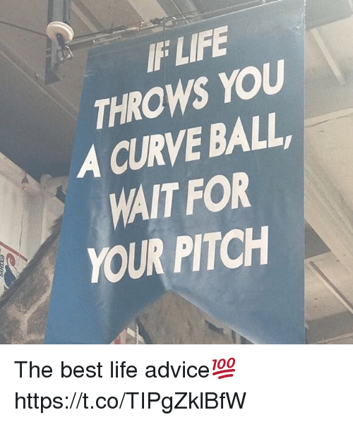 Advice, Curving, and Life: IF LIFE  THROWS YOU  A CURVE BALL  WAIT FOR  YOUR PITCH The best life advice💯 https://t.co/TIPgZklBfW