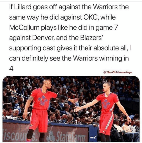 Definitely, Denver, and Game: If Lillard goes off against the Warriors the  same way he did against OKC, while  McCollum plays like he did in game 7  against Denver, and the Blazers  supporting cast gives it their absolute all,  can definitely see the Warriors winning in  4.