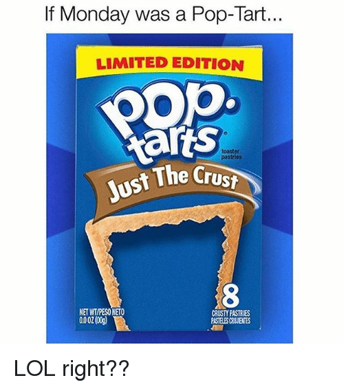 Lol, Pop, and Limited: If Monday was a Pop-Tart  LIMITED EDITION  ar  ts  toaster  pastries  The Crust  NET WIIPESO NETO  0002(00g  CRUSTY PASTRIES  PASTELES CUIENTES LOL right??
