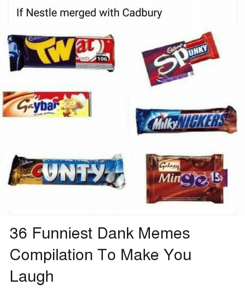 Dank, Memes, and Dank Memes: If Nestle merged with Cadbury  at  UN  O 106  Milky  Min 36 Funniest Dank Memes Compilation To Make You Laugh