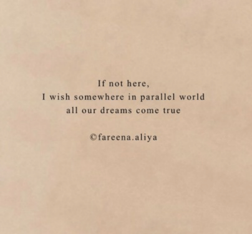 True, World, and Dreams: If not here,  I wish somewhere in parallel world  all our dreams come true  Cfareena.aliya