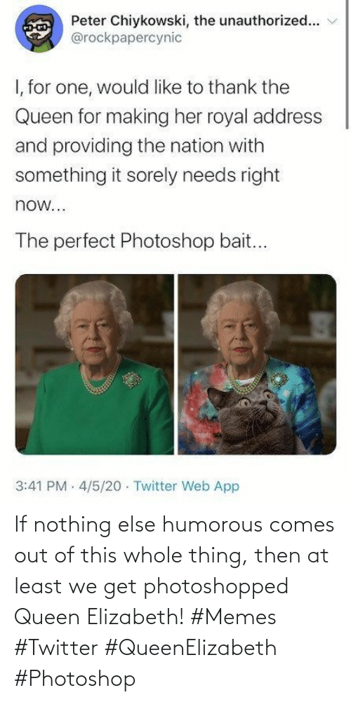 elizabeth: If nothing else humorous comes out of this whole thing, then at least we get photoshopped Queen Elizabeth! #Memes #Twitter #QueenElizabeth #Photoshop
