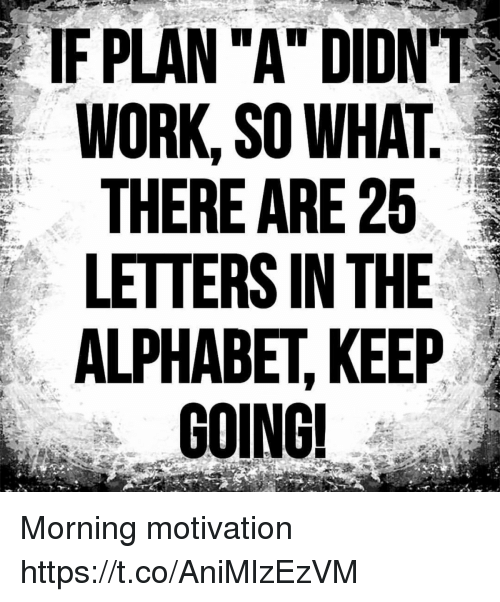 If PLAN A DIDNT WORK SO WHAT THERE ARE 25 LETTERS IN THE
