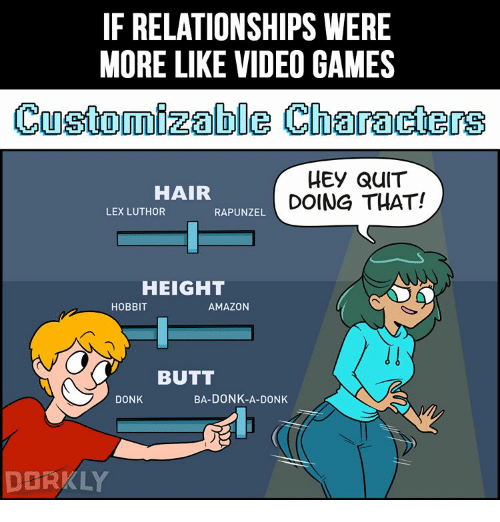 donks: IF RELATIONSHIPS WERE  MORE LIKE VIDEO GAMES  Customizable Characters  HEY QUIT  HAIR  DOING THAT!  LEX LUTHOR  RAPUNZEL  HEIGHT  HOBBIT  AMAZON  BUTT  BA-DONK-A-DONK  DONK  DERKLY