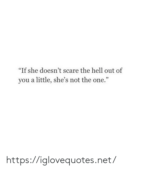 "A Little: ""If she doesn't scare the hell out of  you a little, she's not the one."" https://iglovequotes.net/"