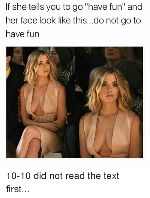 "Memes, 🤖, and Have Fun: If she tells you to go ""have fun"" and  her face look like this...do not go to  have fun 10-10 did not read the text first..."