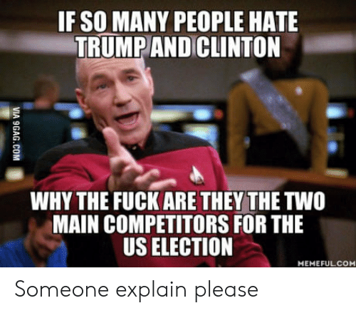 Fuck, Election, and Why: IF SO MANY PEOPLE HATE  TRUMPANDICLINTON  WHY THE FUCK ARE THEY THE TWO  MAIN COMPETITORS FOR THE  US ELECTION  MEMEFULCOM Someone explain please