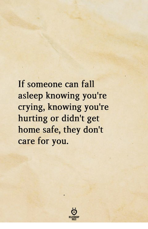 Crying, Fall, and Home: If someone can fall  asleep knowing you're  crying, knowing you're  hurting or didn't get  home safe, they don't  care for you.