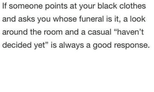 """Casuals: If someone points at your black clothes  and asks you whose funeral is it, a look  around the room and a casual """"haven't  decided yet"""" is always a good response"""