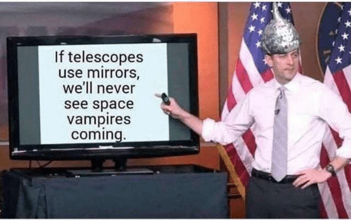 mirrors: If telescopes  use mirrors,  we'll never  see space  vampires  coming.