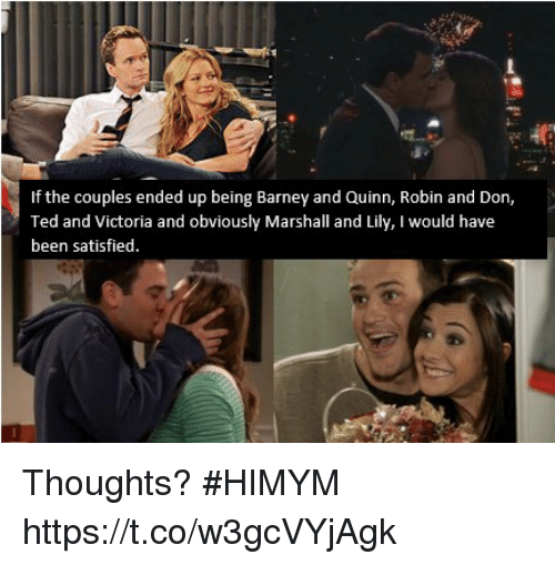 Barney, Memes, and Ted: If the couples ended up being Barney and Quinn, Robin and Don,  Ted and Victoria and obviously Marshall and Lily, I would have  been satisfied. Thoughts? #HIMYM https://t.co/w3gcVYjAgk
