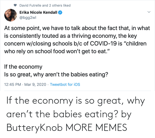 economy: If the economy is so great, why aren't the babies eating? by ButteryKnob MORE MEMES