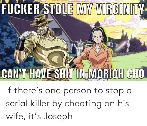 Serial: If there's one person to stop a serial killer by cheating on his wife, it's Joseph