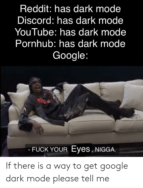 mode: If there is a way to get google dark mode please tell me