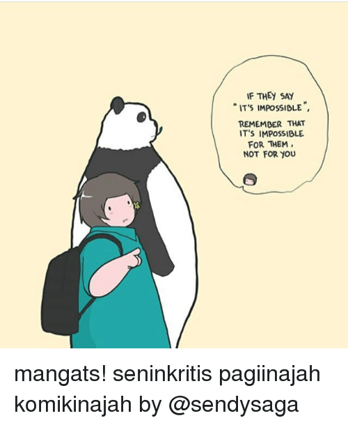 Memes, 🤖, and Them: IF THEY SA  IT'S IMPOSSIBLE  REMEMBER THAT  IT'S IMPOSSIBLE  FOR THEM,  NOT FOR YOU mangats! seninkritis pagiinajah komikinajah by @sendysaga