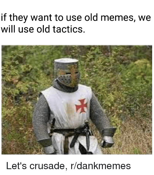 Memes, Dank Memes, and Old: if they want to use old memes, we  will use old tactics