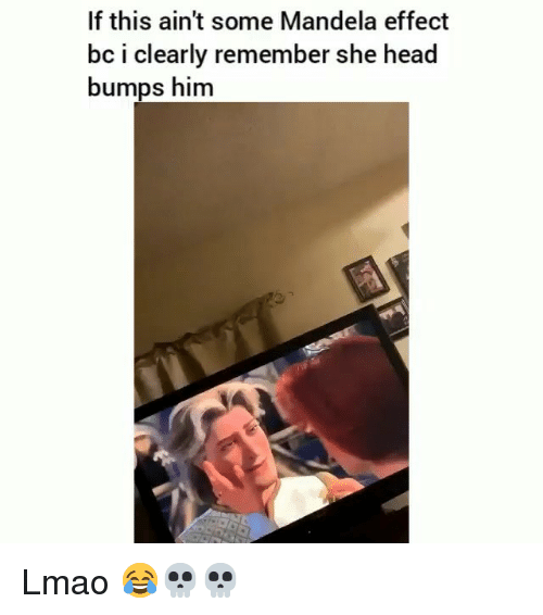 mandela: If this ain't some Mandela effect  bc i clearly remember she head  bumps him Lmao 😂💀💀