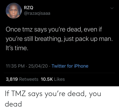 tmz: If TMZ says you're dead, you dead