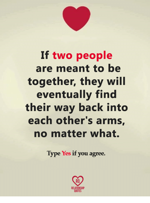 If Two People Are Meant To Be Together They Will Eventually Find