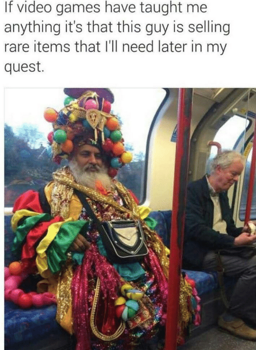Video Games, Games, and Quest: If video games have taught me  anything it's that this guy is selling  rare items that I'll need later in my  quest.