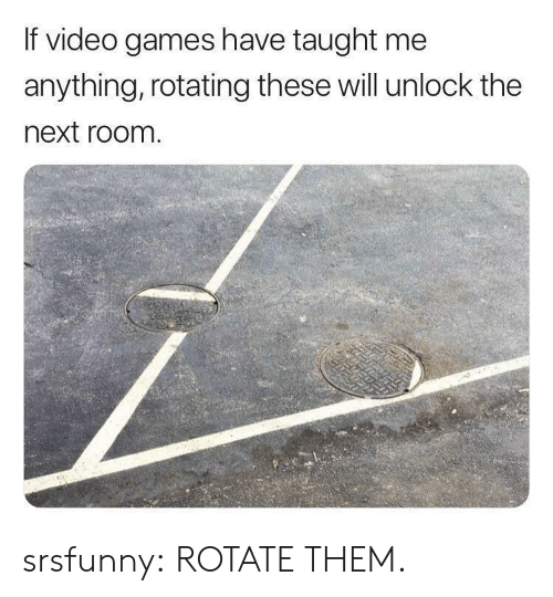Tumblr, Video Games, and Blog: If video games have taught me  anything, rotating these will unlock the  next room srsfunny:  ROTATE THEM.