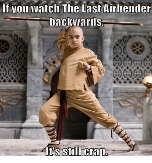 Funny, The Last Airbender, and Watch: If Voll watch The Last Airbender  back Wards.  Its Still Crap