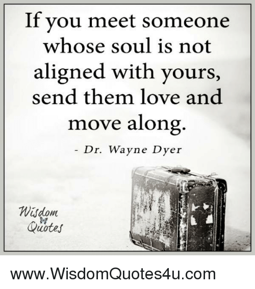If Vou Meet Someone Whose Soul Is Not Aligned With Yours Send Them