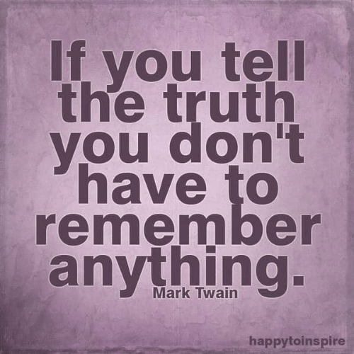 Mark Twain: If vou tell  the truth  you don't  have to  remember  anything  Mark Twain  happytoinspire