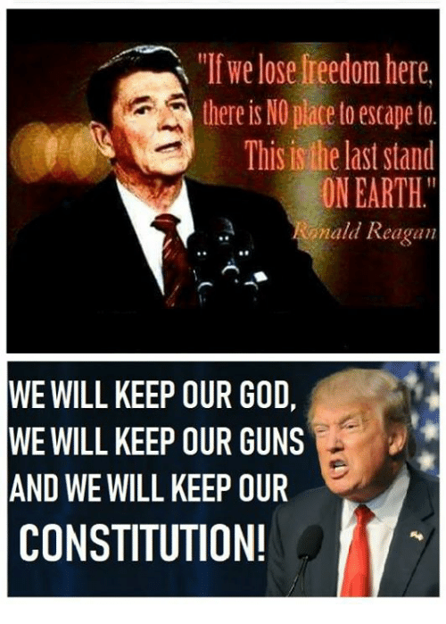 "Guns, Memes, and Constitution: ""If we lose freedom here  there is NO place toescape to  This is the last stand  ON EARTH.  ald Reagan  WE WILL KEEP OUR GO,  WE WILL KEEP OUR GUNS  AND WE WILL KEEP OUR  CONSTITUTION!"